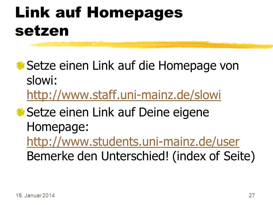 16. Januar 201427 Link auf Homepages setzen Setze einen Link auf die Homepage von slowi: http://www.staff.uni-mainz.de/slowi http://www.staff.uni-main