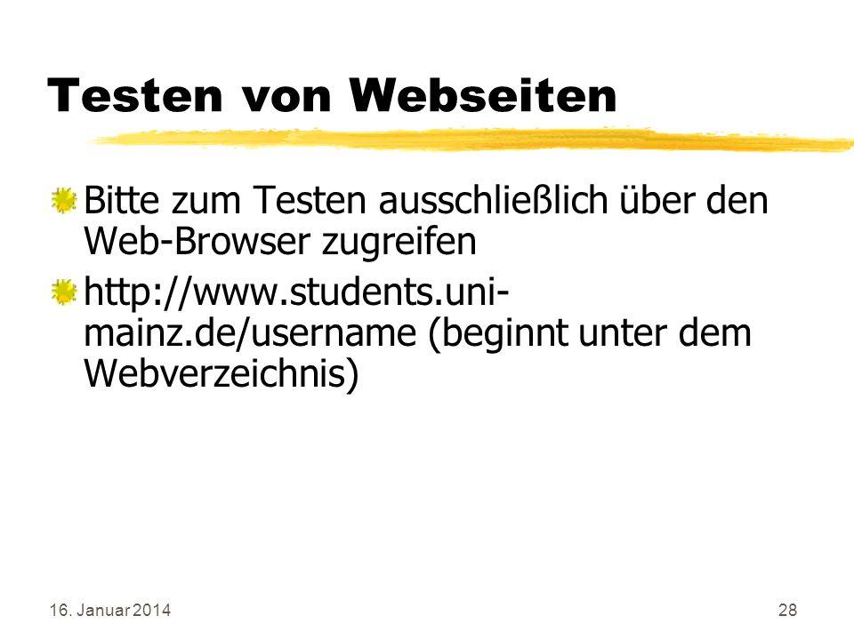 16. Januar 201428 Testen von Webseiten Bitte zum Testen ausschließlich über den Web-Browser zugreifen http://www.students.uni- mainz.de/username (begi