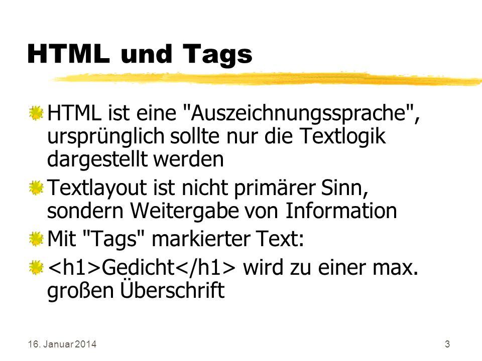 16. Januar 20143 HTML und Tags HTML ist eine
