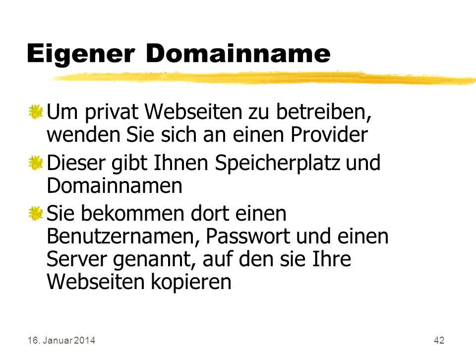 16. Januar 201442 Eigener Domainname Um privat Webseiten zu betreiben, wenden Sie sich an einen Provider Dieser gibt Ihnen Speicherplatz und Domainnam