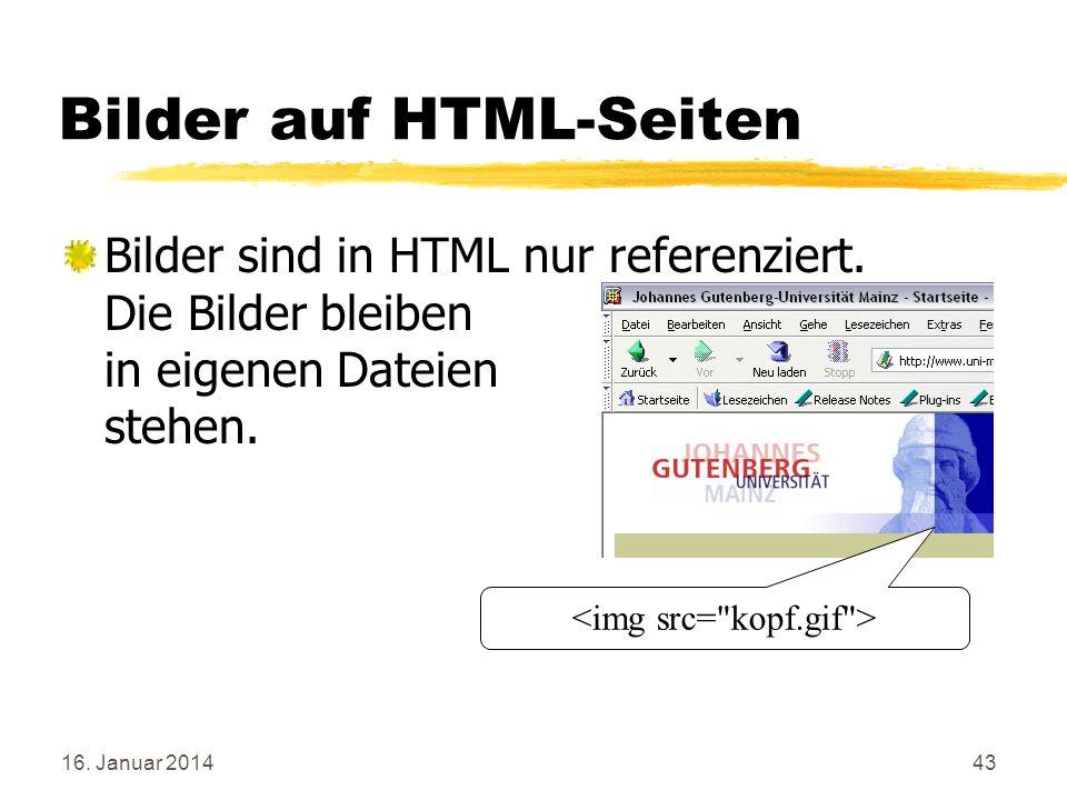 16. Januar 201443 Bilder auf HTML-Seiten Bilder sind in HTML nur referenziert. Die Bilder bleiben in eigenen Dateien stehen.