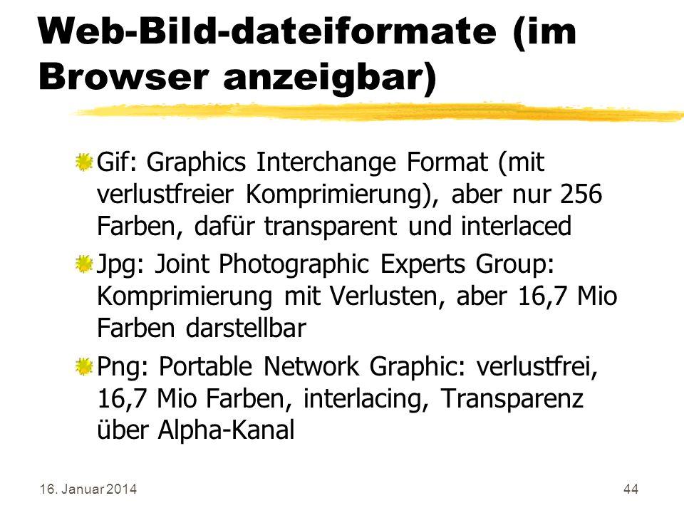 16. Januar 201444 Web-Bild-dateiformate (im Browser anzeigbar) Gif: Graphics Interchange Format (mit verlustfreier Komprimierung), aber nur 256 Farben
