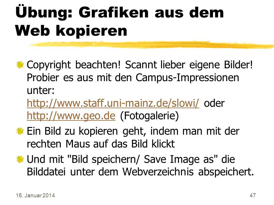 16. Januar 201447 Übung: Grafiken aus dem Web kopieren Copyright beachten! Scannt lieber eigene Bilder! Probier es aus mit den Campus-Impressionen unt