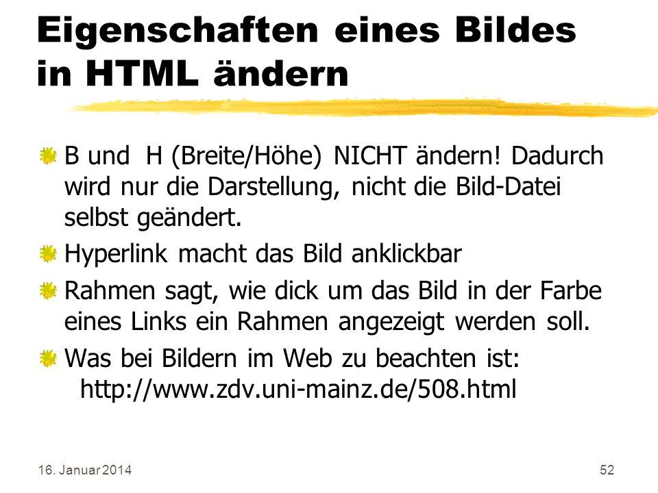 16. Januar 201452 Eigenschaften eines Bildes in HTML ändern B und H (Breite/Höhe) NICHT ändern! Dadurch wird nur die Darstellung, nicht die Bild-Datei