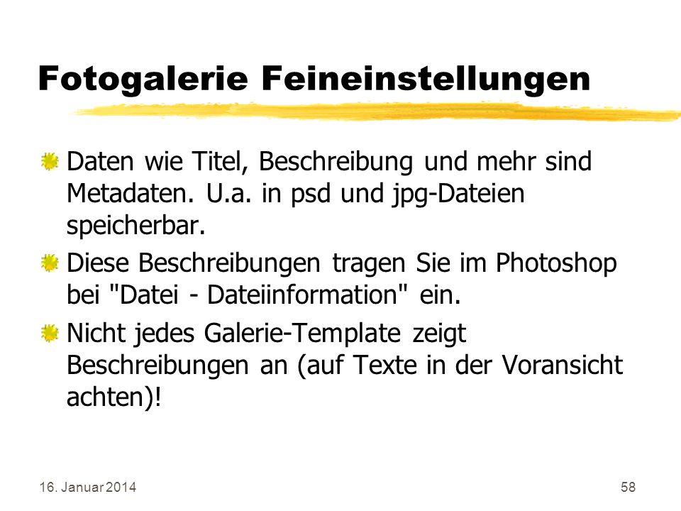 16. Januar 201458 Fotogalerie Feineinstellungen Daten wie Titel, Beschreibung und mehr sind Metadaten. U.a. in psd und jpg-Dateien speicherbar. Diese
