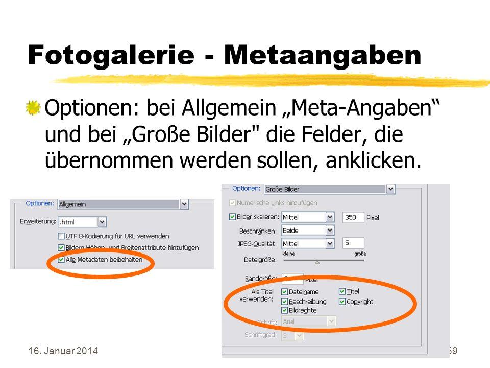 16. Januar 201459 Fotogalerie - Metaangaben Optionen: bei Allgemein Meta-Angaben und bei Große Bilder