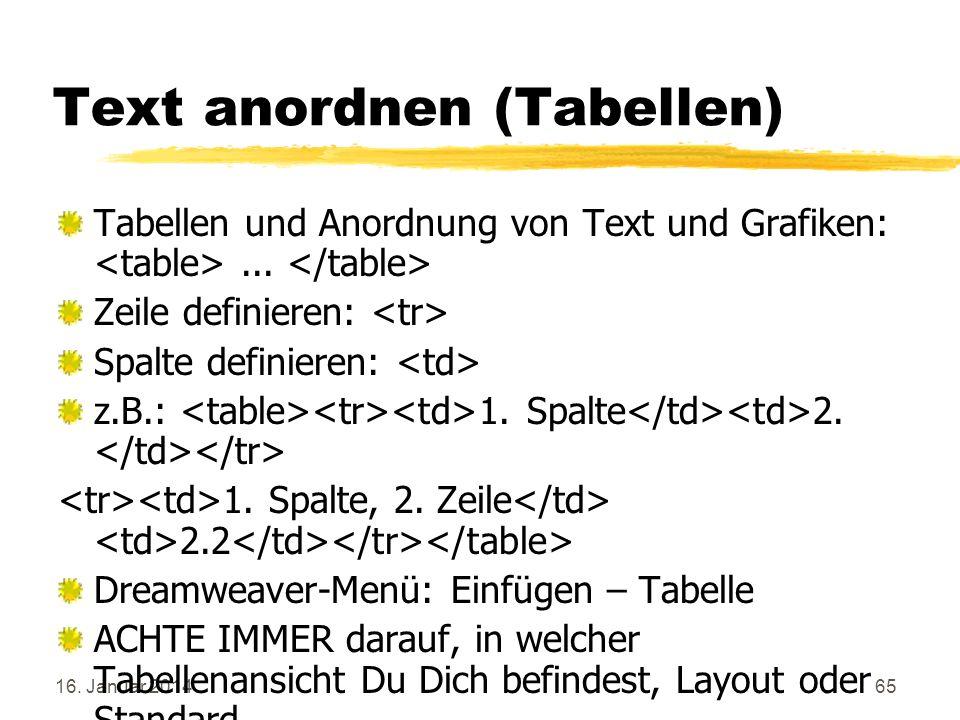 16. Januar 201465 Text anordnen (Tabellen) Tabellen und Anordnung von Text und Grafiken:... Zeile definieren: Spalte definieren: z.B.: 1. Spalte 2. 1.
