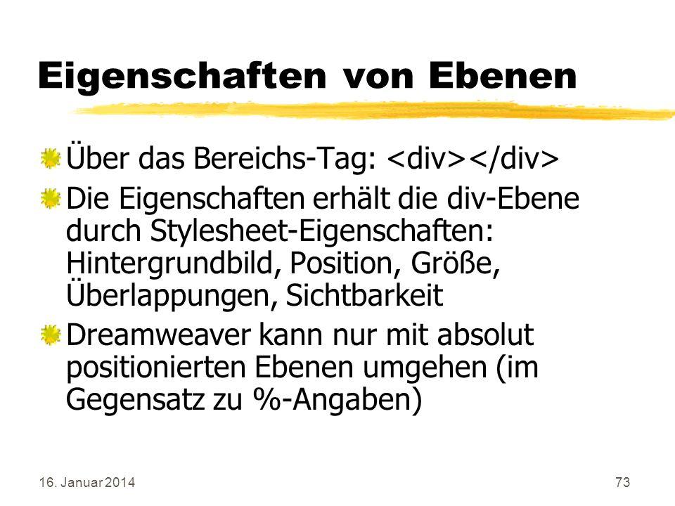 16. Januar 201473 Eigenschaften von Ebenen Über das Bereichs-Tag: Die Eigenschaften erhält die div-Ebene durch Stylesheet-Eigenschaften: Hintergrundbi