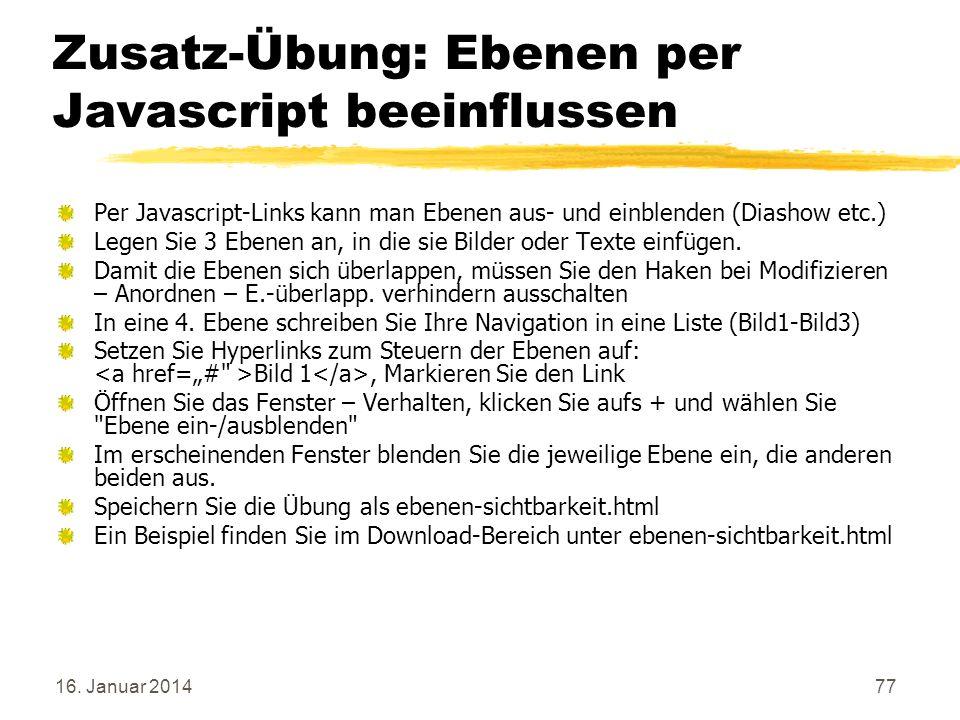 16. Januar 201477 Zusatz-Übung: Ebenen per Javascript beeinflussen Per Javascript-Links kann man Ebenen aus- und einblenden (Diashow etc.) Legen Sie 3