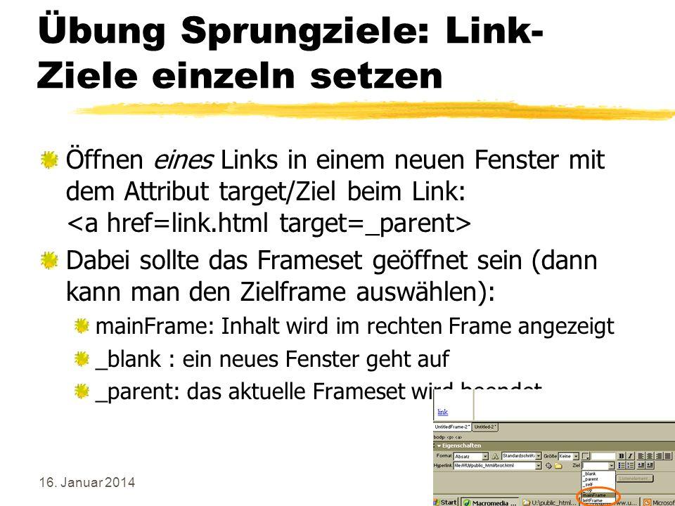 16. Januar 201485 Übung Sprungziele: Link- Ziele einzeln setzen Öffnen eines Links in einem neuen Fenster mit dem Attribut target/Ziel beim Link: Dabe