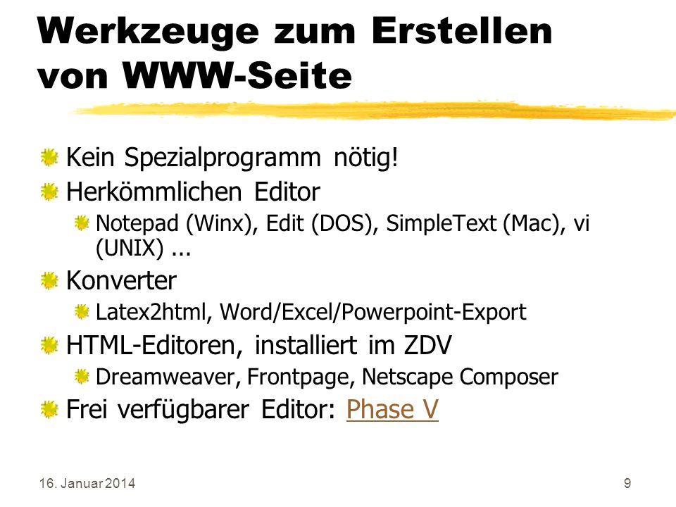 16. Januar 20149 Werkzeuge zum Erstellen von WWW-Seite Kein Spezialprogramm nötig! Herkömmlichen Editor Notepad (Winx), Edit (DOS), SimpleText (Mac),