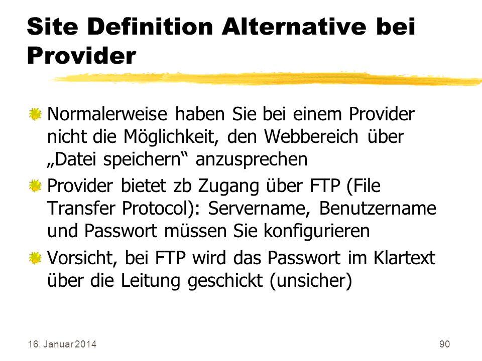16. Januar 201490 Site Definition Alternative bei Provider Normalerweise haben Sie bei einem Provider nicht die Möglichkeit, den Webbereich über Datei