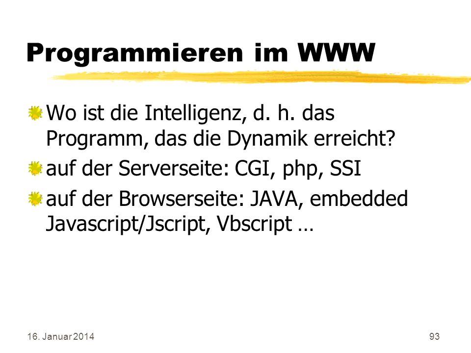 16. Januar 201493 Programmieren im WWW Wo ist die Intelligenz, d. h. das Programm, das die Dynamik erreicht? auf der Serverseite: CGI, php, SSI auf de