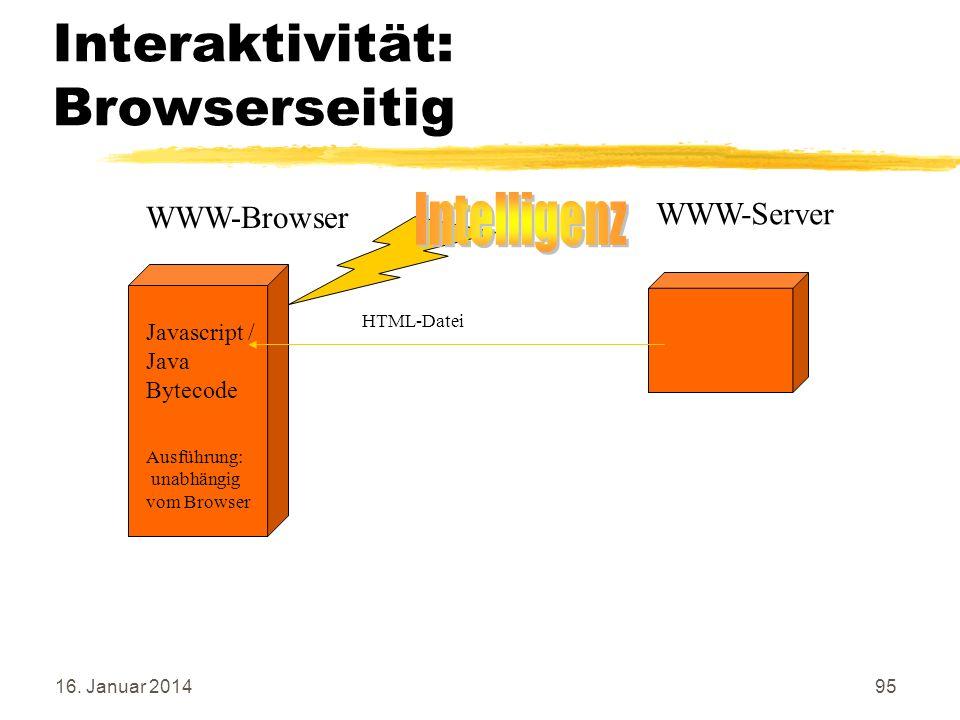 16. Januar 201495 Interaktivität: Browserseitig WWW-Server WWW-Browser Javascript / Java Bytecode HTML-Datei Ausführung: unabhängig vom Browser