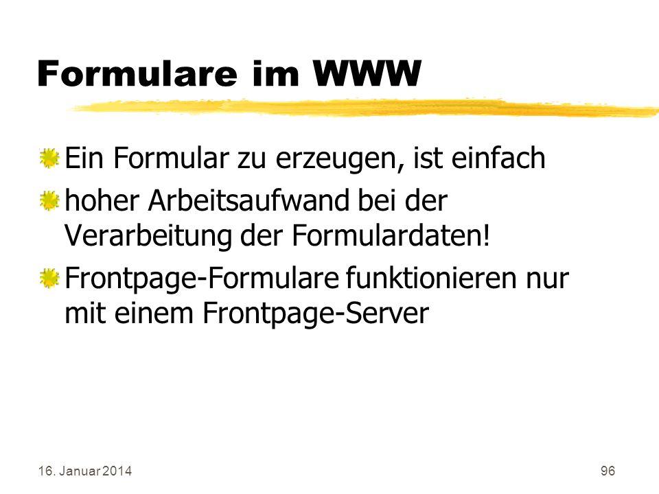 16. Januar 201496 Formulare im WWW Ein Formular zu erzeugen, ist einfach hoher Arbeitsaufwand bei der Verarbeitung der Formulardaten! Frontpage-Formul