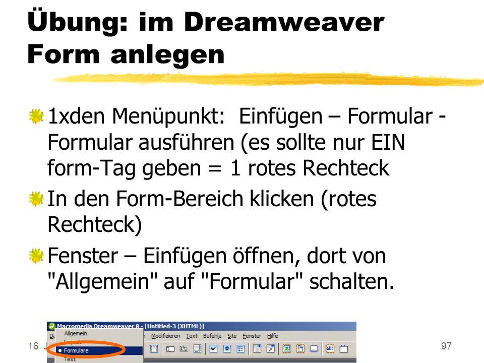 16. Januar 201497 Übung: im Dreamweaver Form anlegen 1xden Menüpunkt: Einfügen – Formular - Formular ausführen (es sollte nur EIN form-Tag geben = 1 r