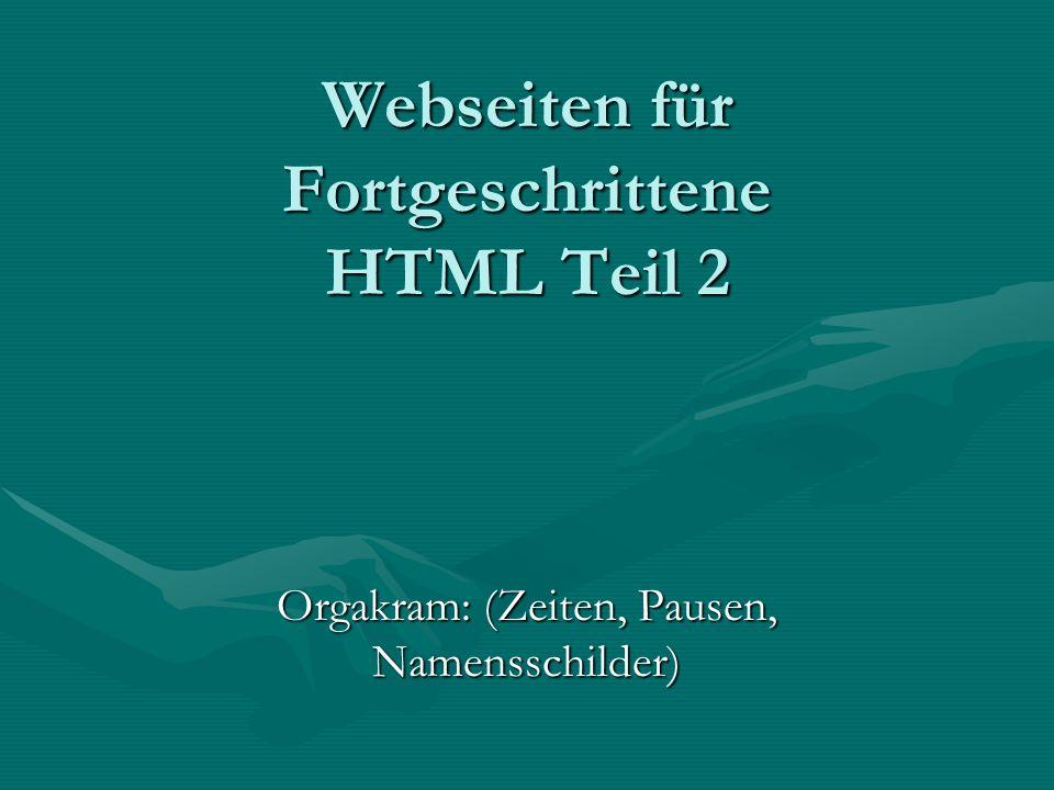 Webseiten für Fortgeschrittene HTML Teil 2 Orgakram: (Zeiten, Pausen, Namensschilder)