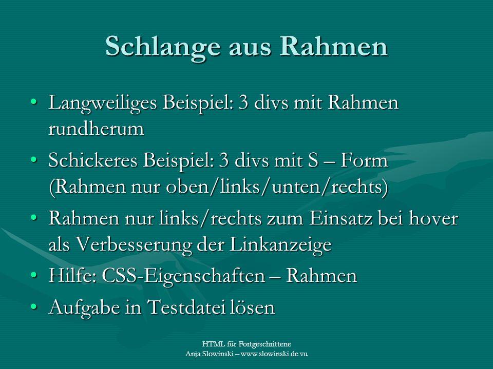 HTML für Fortgeschrittene Anja Slowinski – www.slowinski.de.vu Schlange aus Rahmen Langweiliges Beispiel: 3 divs mit Rahmen rundherumLangweiliges Beis