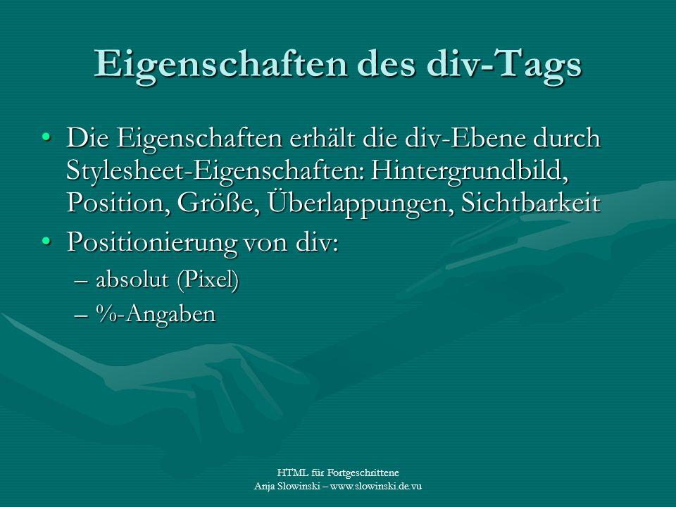 HTML für Fortgeschrittene Anja Slowinski – www.slowinski.de.vu Eigenschaften des div-Tags Die Eigenschaften erhält die div-Ebene durch Stylesheet-Eige