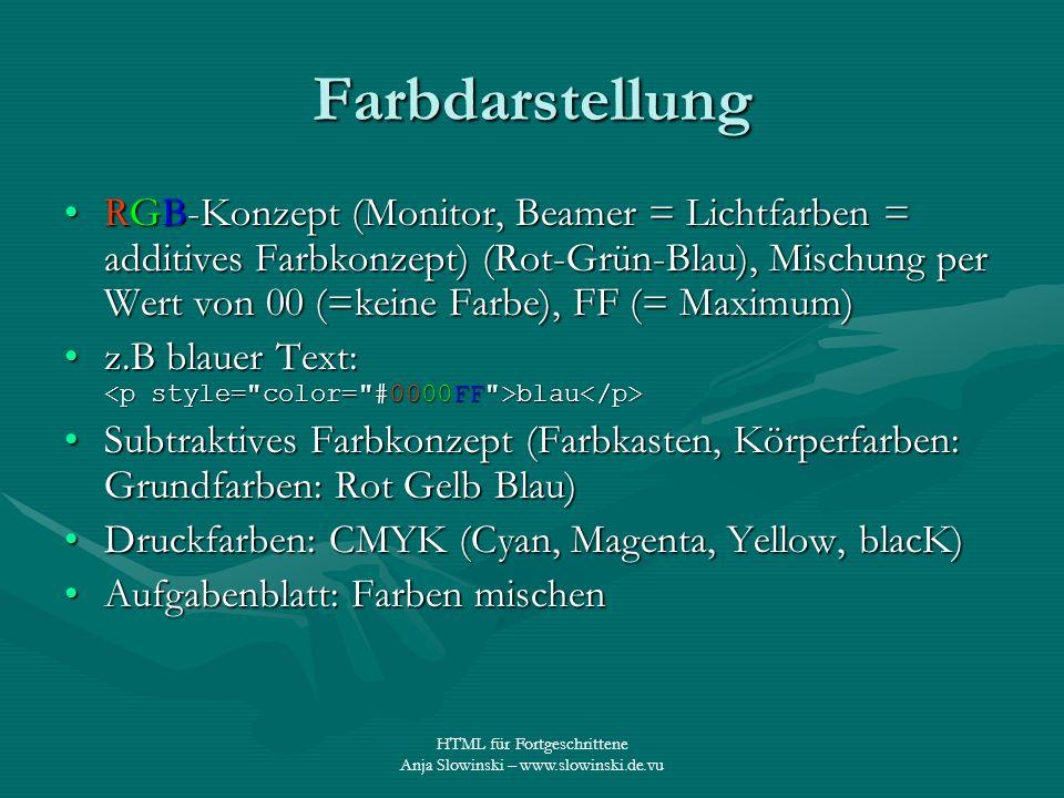 HTML für Fortgeschrittene Anja Slowinski – www.slowinski.de.vu Farbdarstellung RGB-Konzept (Monitor, Beamer = Lichtfarben = additives Farbkonzept) (Ro