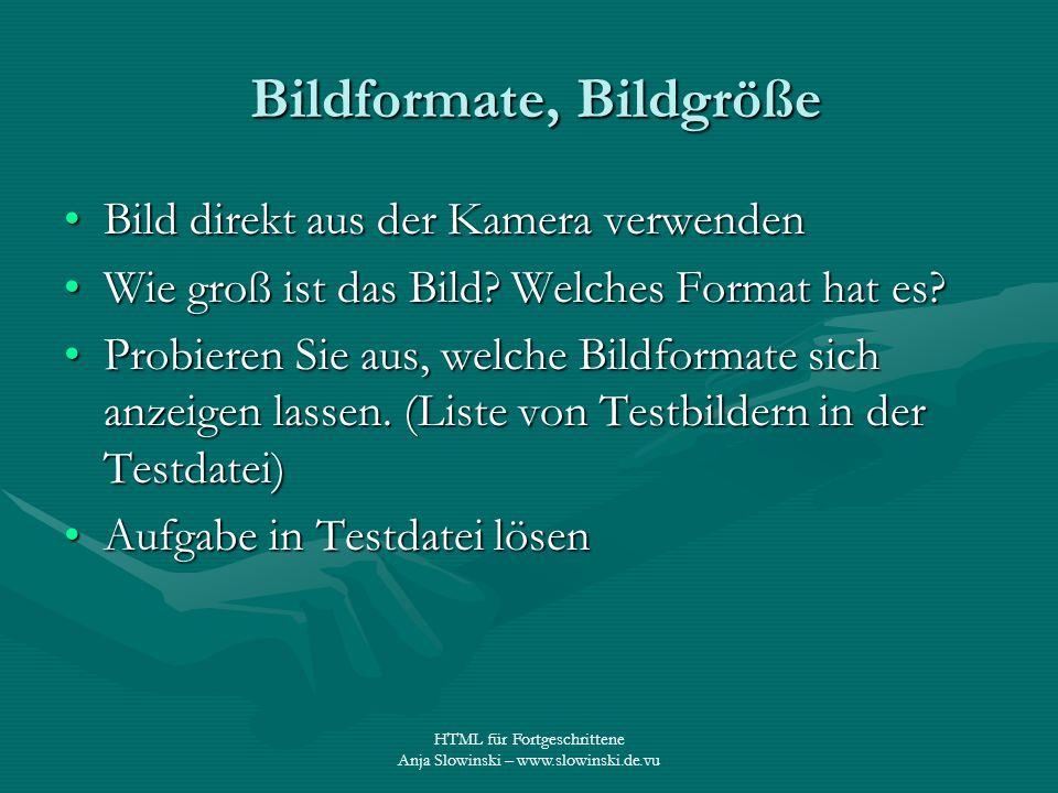 HTML für Fortgeschrittene Anja Slowinski – www.slowinski.de.vu Bildformate, Bildgröße Bildformate, Bildgröße Bild direkt aus der Kamera verwendenBild
