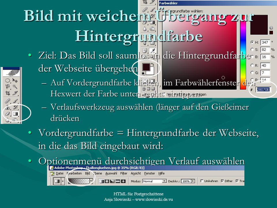 HTML für Fortgeschrittene Anja Slowinski – www.slowinski.de.vu Bild mit weichem Übergang zur Hintergrundfarbe Ziel: Das Bild soll saumlos in die Hinte