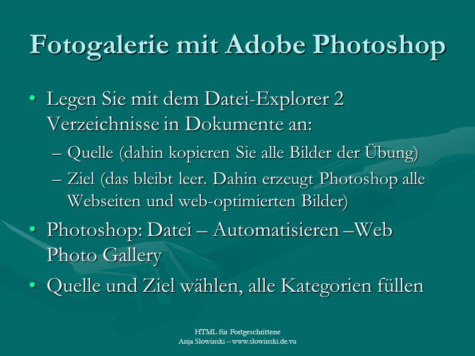 HTML für Fortgeschrittene Anja Slowinski – www.slowinski.de.vu Fotogalerie mit Adobe Photoshop Legen Sie mit dem Datei-Explorer 2 Verzeichnisse in Dok