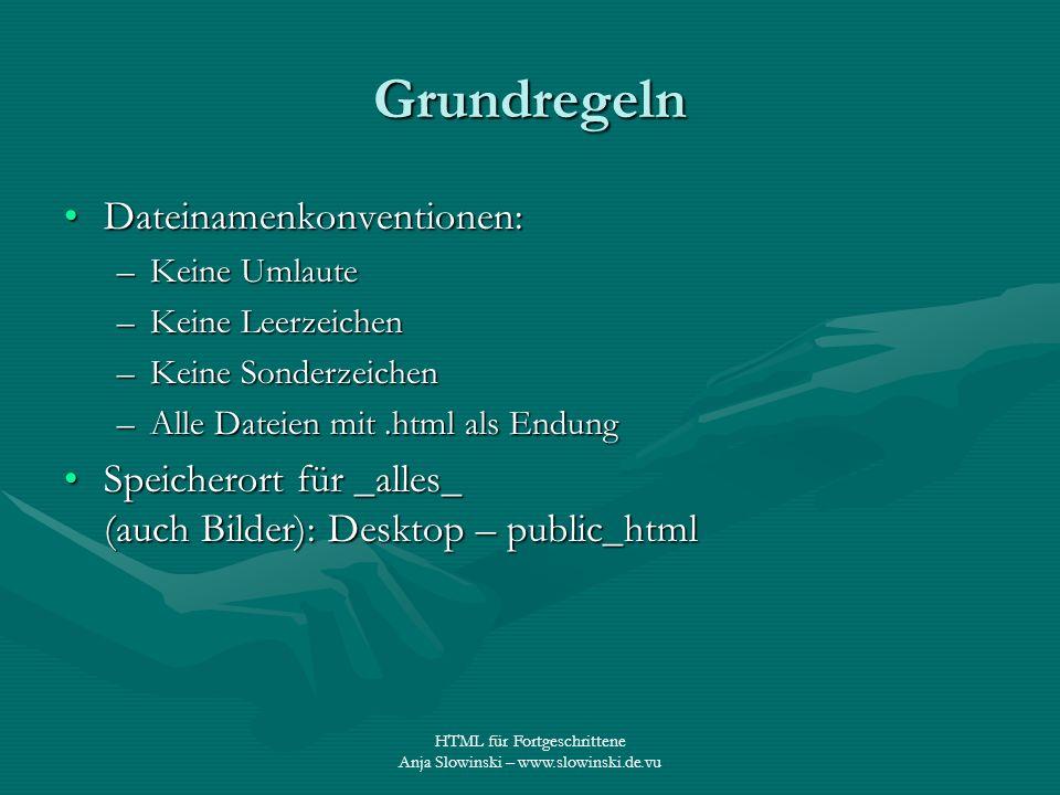 HTML für Fortgeschrittene Anja Slowinski – www.slowinski.de.vu Grundregeln Dateinamenkonventionen:Dateinamenkonventionen: –Keine Umlaute –Keine Leerze