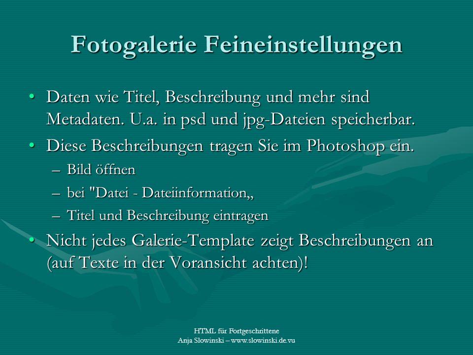 HTML für Fortgeschrittene Anja Slowinski – www.slowinski.de.vu Fotogalerie Feineinstellungen Daten wie Titel, Beschreibung und mehr sind Metadaten. U.