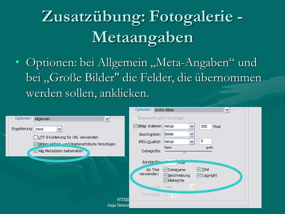 HTML für Fortgeschrittene Anja Slowinski – www.slowinski.de.vu Zusatzübung: Fotogalerie - Metaangaben Optionen: bei Allgemein Meta-Angaben und bei Gro