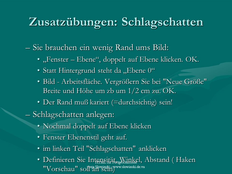 HTML für Fortgeschrittene Anja Slowinski – www.slowinski.de.vu Zusatzübungen: Schlagschatten –Sie brauchen ein wenig Rand ums Bild: Fenster – Ebene, d
