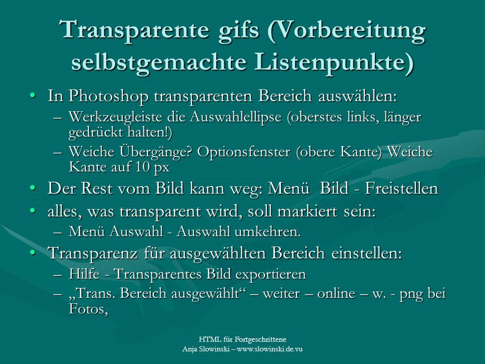 HTML für Fortgeschrittene Anja Slowinski – www.slowinski.de.vu Transparente gifs (Vorbereitung selbstgemachte Listenpunkte) In Photoshop transparenten