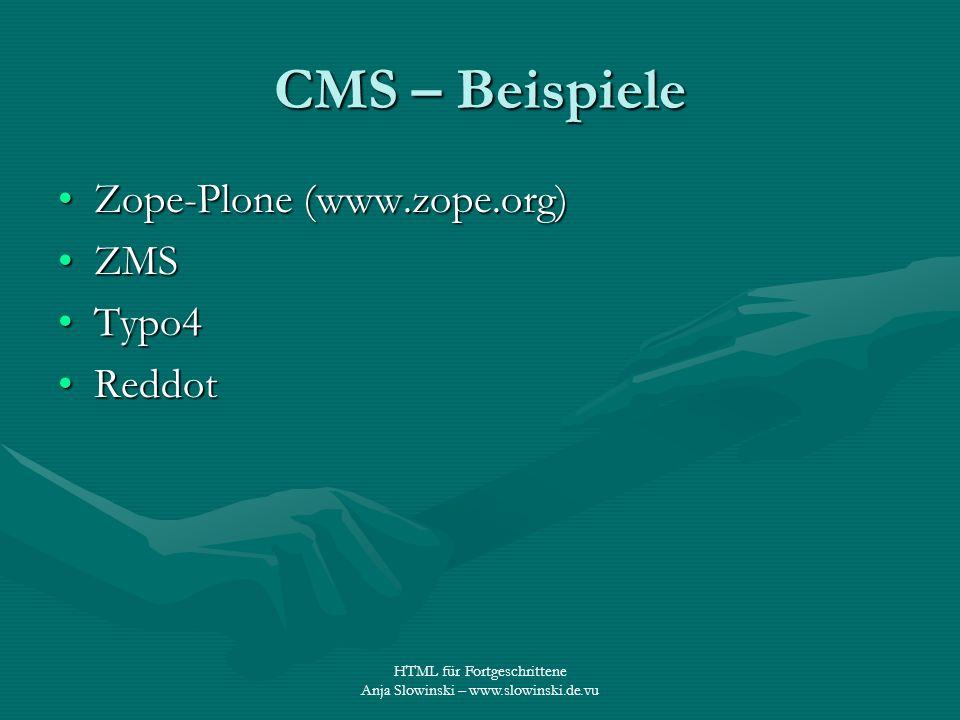 HTML für Fortgeschrittene Anja Slowinski – www.slowinski.de.vu CMS – Beispiele Zope-Plone (www.zope.org)Zope-Plone (www.zope.org) ZMSZMS Typo4Typo4 Re