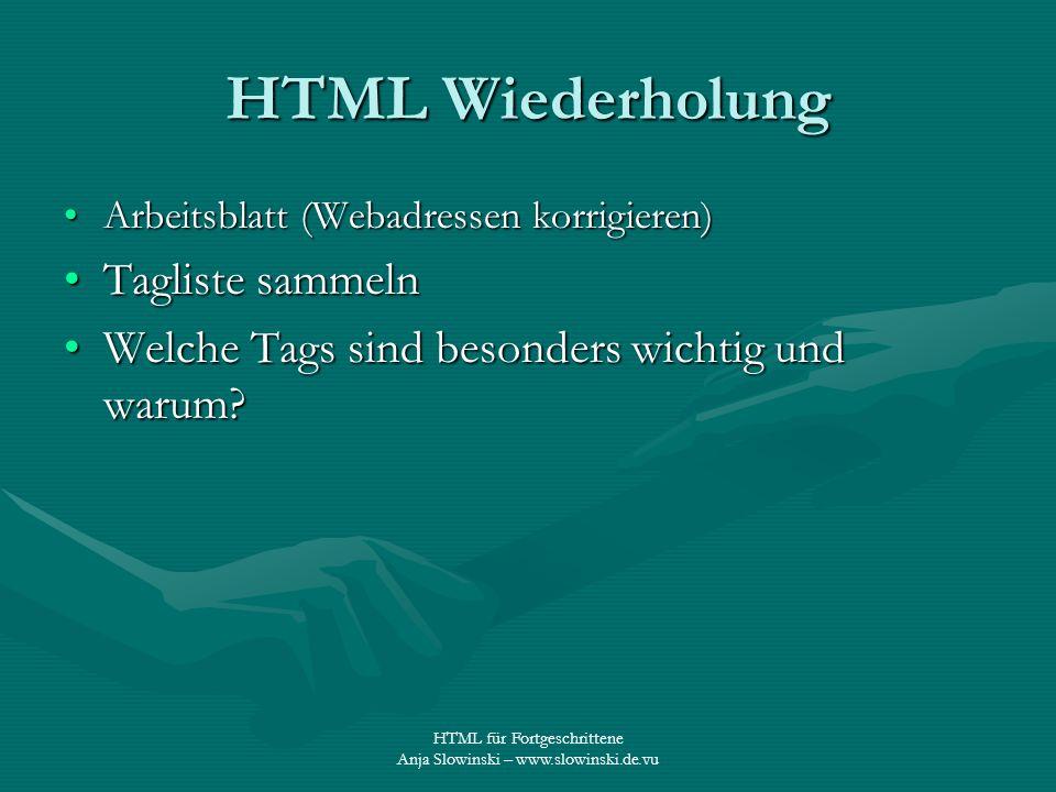 HTML für Fortgeschrittene Anja Slowinski – www.slowinski.de.vu HTML Wiederholung Arbeitsblatt (Webadressen korrigieren)Arbeitsblatt (Webadressen korri