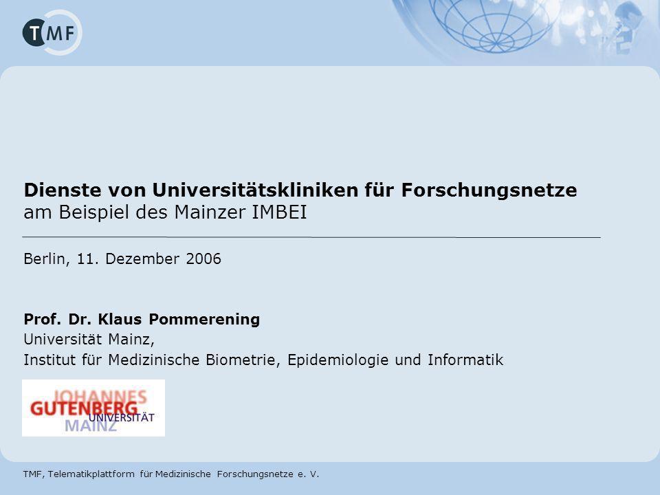 TMF, Telematikplattform für Medizinische Forschungsnetze e. V. Dienste von Universitätskliniken für Forschungsnetze am Beispiel des Mainzer IMBEI Berl