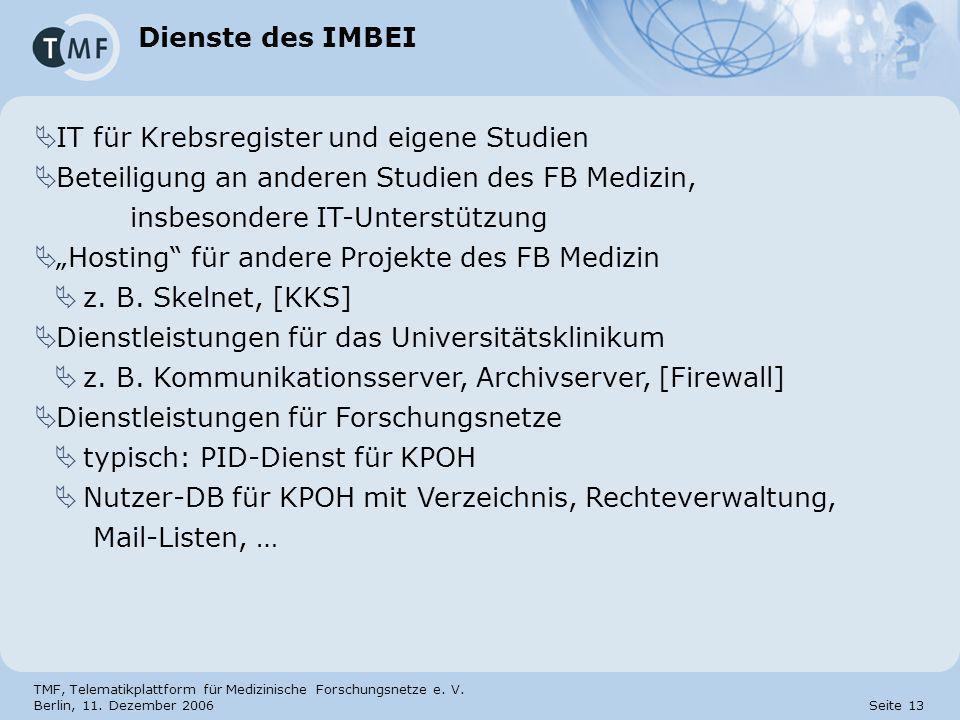TMF, Telematikplattform für Medizinische Forschungsnetze e. V. Berlin, 11. Dezember 2006 Seite 13 Dienste des IMBEI IT für Krebsregister und eigene St
