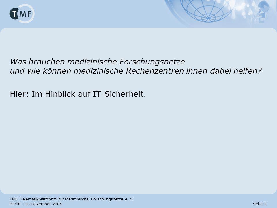TMF, Telematikplattform für Medizinische Forschungsnetze e. V. Berlin, 11. Dezember 2006 Seite 2 Was brauchen medizinische Forschungsnetze und wie kön