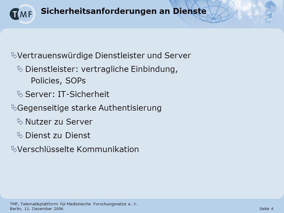 TMF, Telematikplattform für Medizinische Forschungsnetze e. V. Berlin, 11. Dezember 2006 Seite 4 Sicherheitsanforderungen an Dienste Vertrauenswürdige