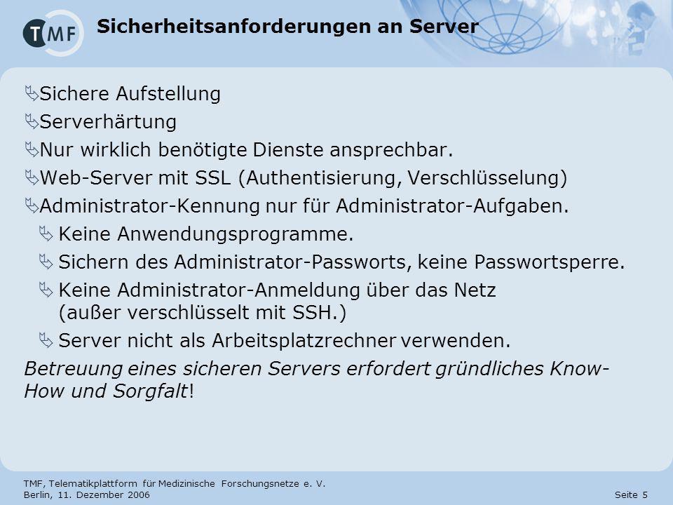 TMF, Telematikplattform für Medizinische Forschungsnetze e. V. Berlin, 11. Dezember 2006 Seite 5 Sicherheitsanforderungen an Server Sichere Aufstellun