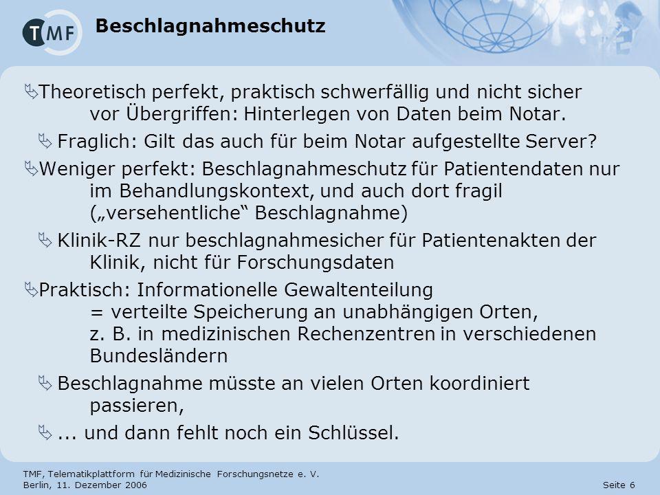 TMF, Telematikplattform für Medizinische Forschungsnetze e. V. Berlin, 11. Dezember 2006 Seite 6 Beschlagnahmeschutz Theoretisch perfekt, praktisch sc