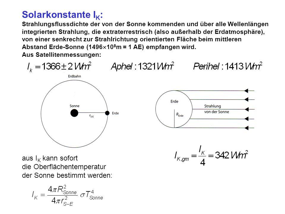 Solarkonstante I K : Strahlungsflussdichte der von der Sonne kommenden und über alle Wellenlängen integrierten Strahlung, die extraterrestrisch (also