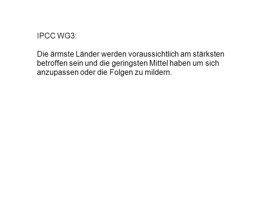 IPCC WG3: Die ärmste Länder werden voraussichtlich am stärksten betroffen sein und die geringsten Mittel haben um sich anzupassen oder die Folgen zu m