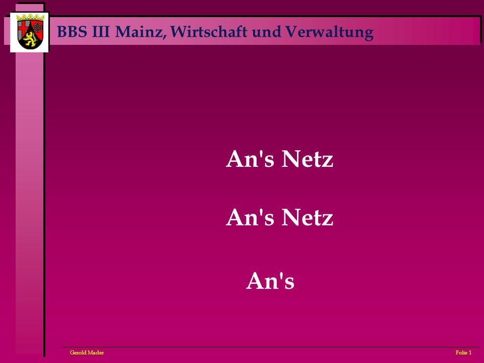 BBS III Mainz, Wirtschaft und Verwaltung Gerold MaderFolie 1 An's Netz An's
