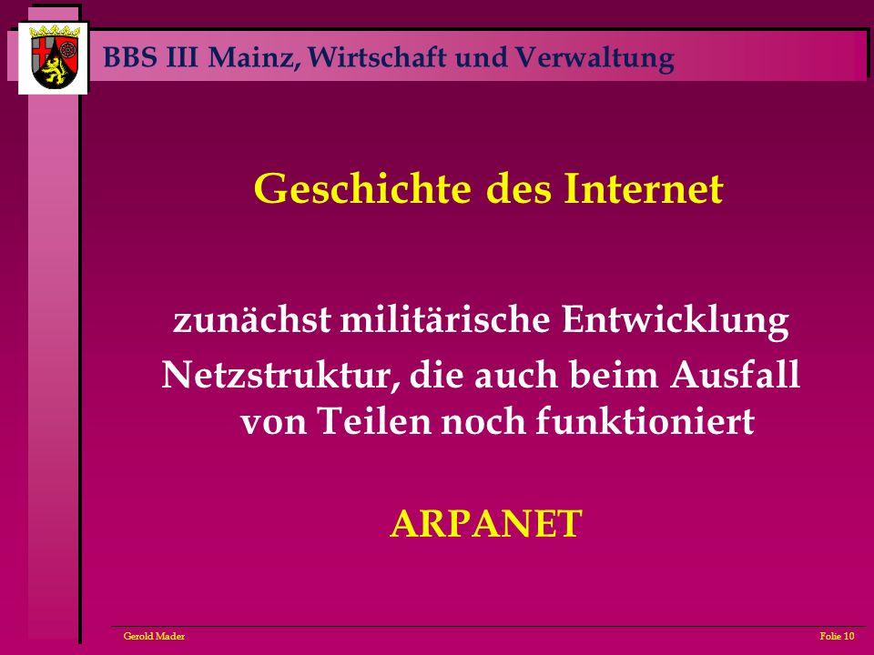 BBS III Mainz, Wirtschaft und Verwaltung Gerold MaderFolie 10 Geschichte des Internet zunächst militärische Entwicklung Netzstruktur, die auch beim Au