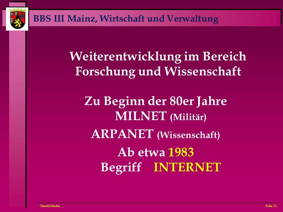 BBS III Mainz, Wirtschaft und Verwaltung Gerold MaderFolie 11 Zu Beginn der 80er Jahre MILNET (Militär) ARPANET (Wissenschaft) Ab etwa 1983 Begriff IN