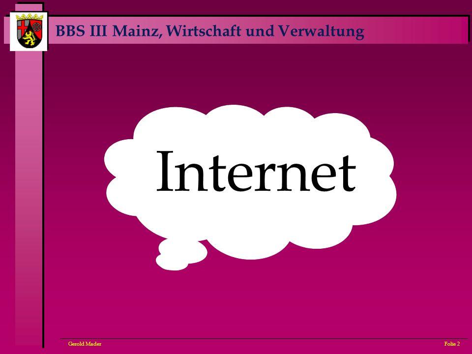 BBS III Mainz, Wirtschaft und Verwaltung Gerold MaderFolie 2 Internet