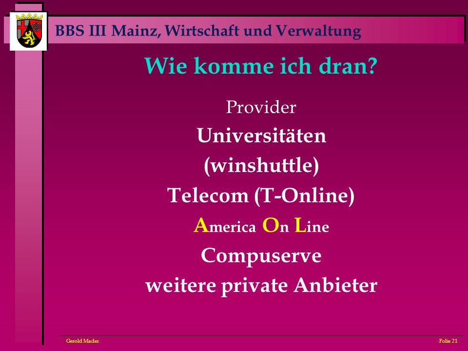 BBS III Mainz, Wirtschaft und Verwaltung Gerold MaderFolie 21 Wie komme ich dran? Provider Universitäten (winshuttle) Telecom (T-Online) A merica O n
