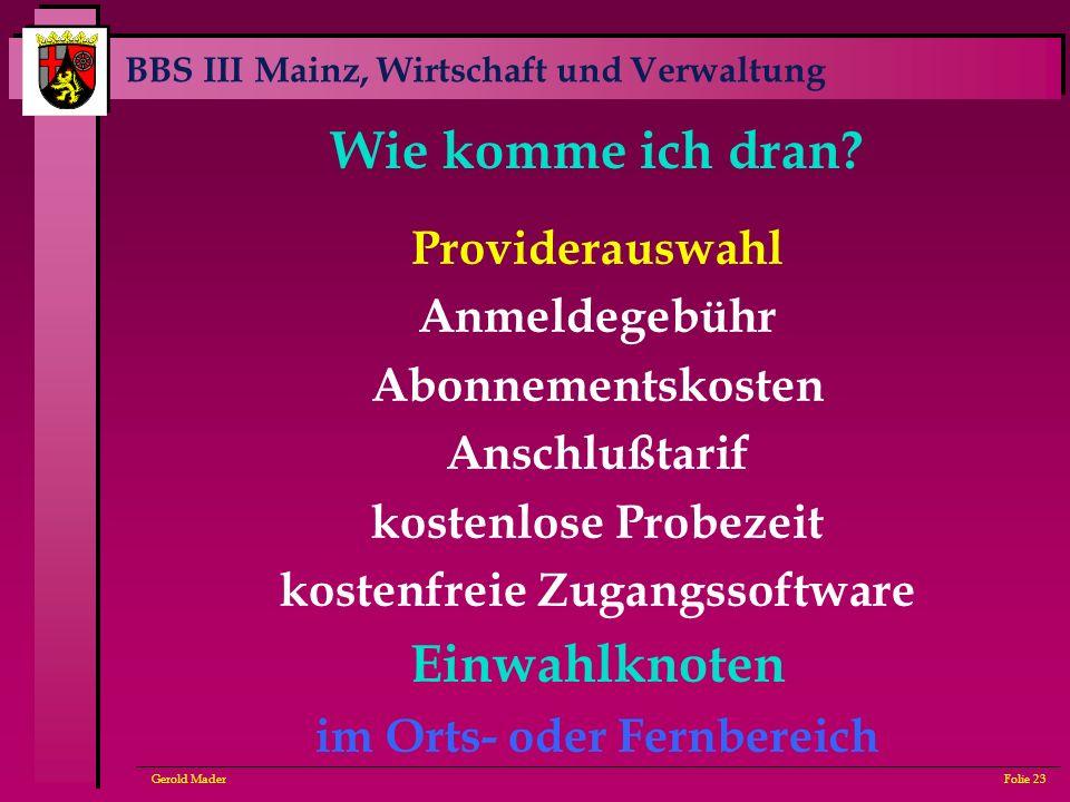 BBS III Mainz, Wirtschaft und Verwaltung Gerold MaderFolie 23 Wie komme ich dran? Providerauswahl Anmeldegebühr Abonnementskosten Anschlußtarif kosten