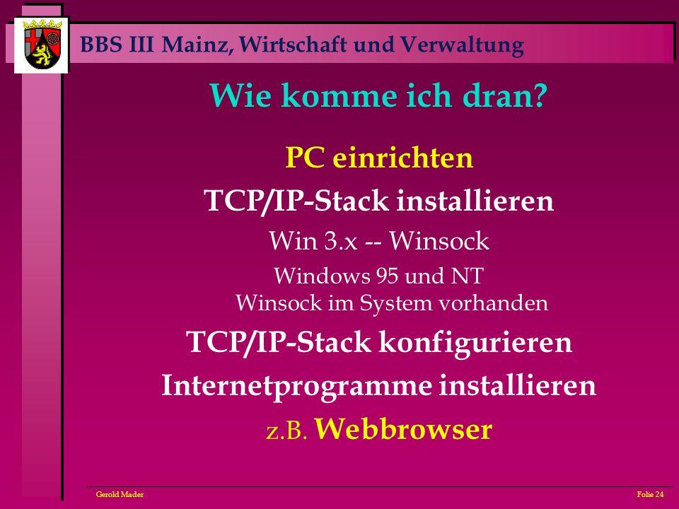 BBS III Mainz, Wirtschaft und Verwaltung Gerold MaderFolie 24 Wie komme ich dran? PC einrichten TCP/IP-Stack installieren Win 3.x -- Winsock Windows 9