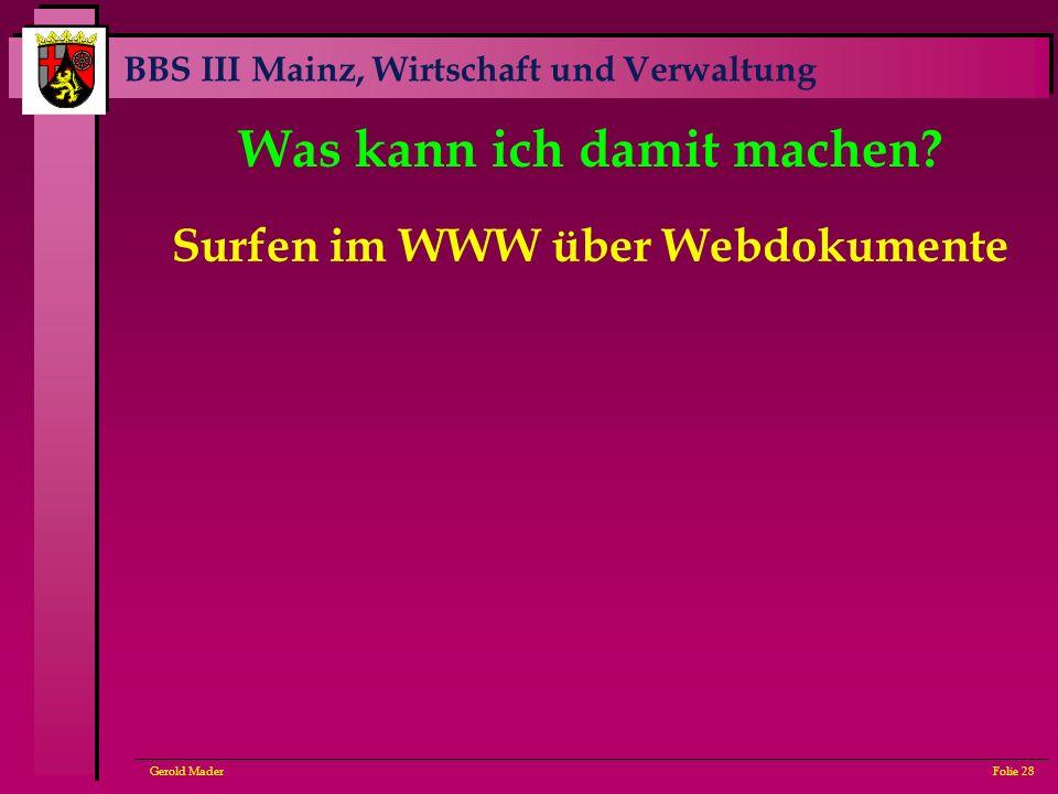 BBS III Mainz, Wirtschaft und Verwaltung Gerold MaderFolie 28 Was kann ich damit machen? Surfen im WWW über Webdokumente